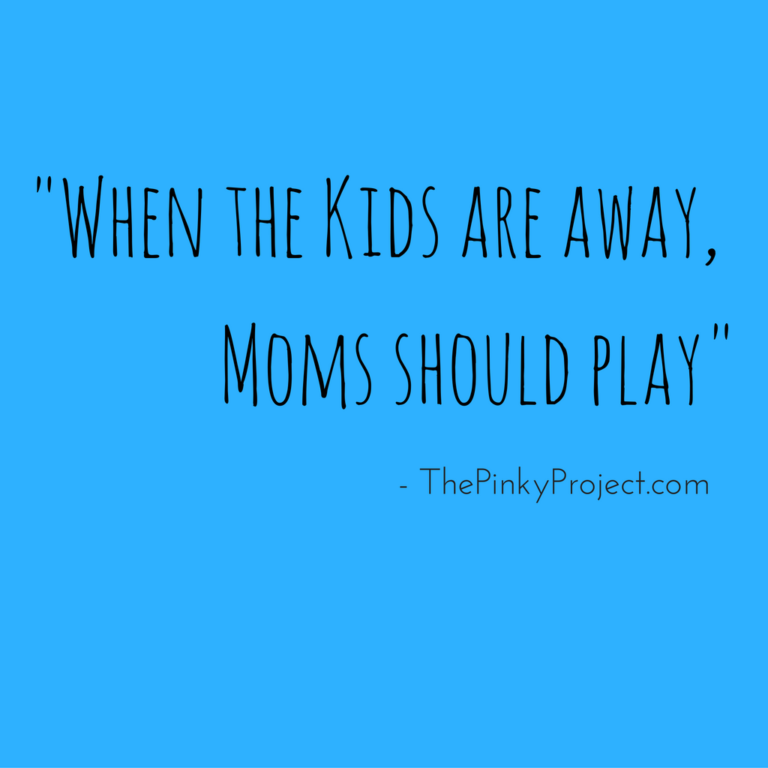 when-the-kids-are-away-moms-should-play